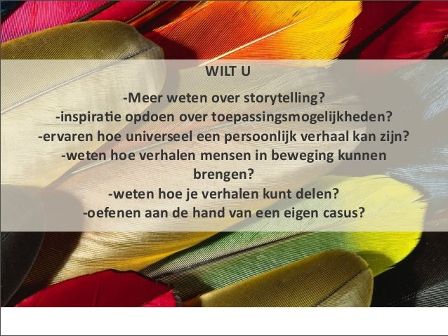 WILT U                       -‐Meer weten over storytelling?      -‐inspira3e opdoen over toepassingsmog...
