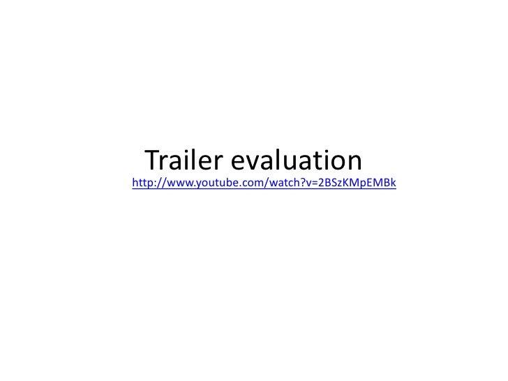 Trailer evaluation<br />http://www.youtube.com/watch?v=2BSzKMpEMBk<br />