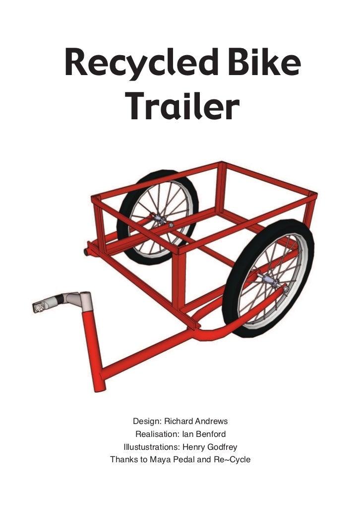 Recycled Bike   Trailer         Design: Richard Andrews         Realisation: Ian Benford     Illustustrations: Henry Godfr...