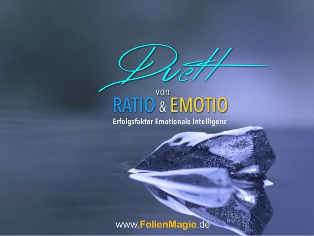 Duettvon RATIO & EMOTIO Erfolgsfaktor Emotionale Intelligenz www.FolienMagie.de