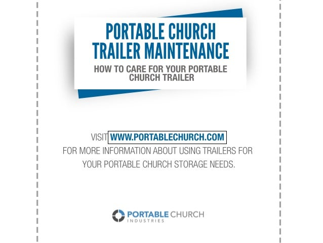 HOWTOCAREFORYOURPORTABLE CHURCHTRAILER PORTABLECHURCH TRAILERMAINTENANCE VISITWWW.PORTABLECHURCH.COM FORMOREINFORMATIONABO...
