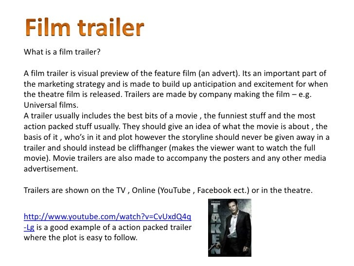 What is a film trailer?A film trailer is visual preview of the feature film (an advert). Its an important part ofthe marke...