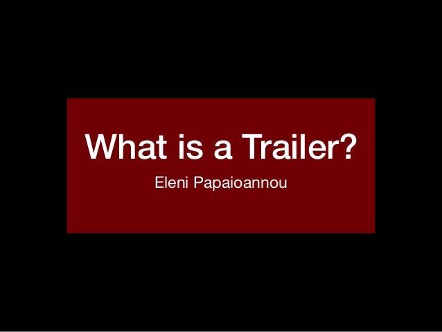 What is a Trailer? Eleni Papaioannou