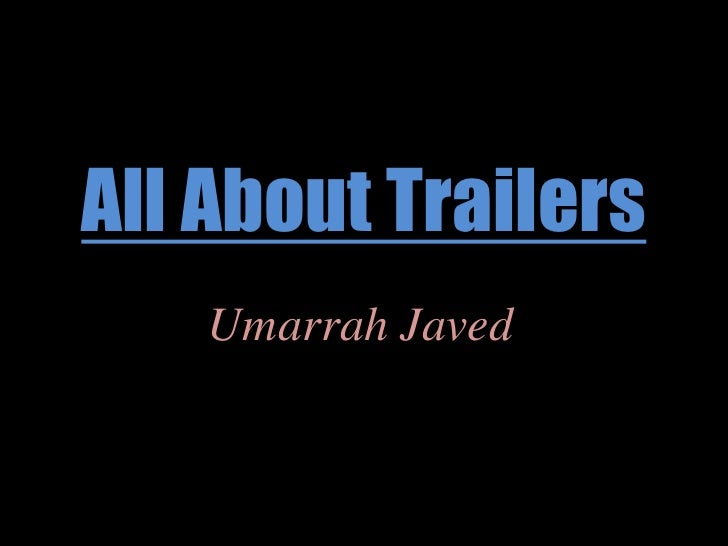 All About Trailers<br />Umarrah Javed<br />