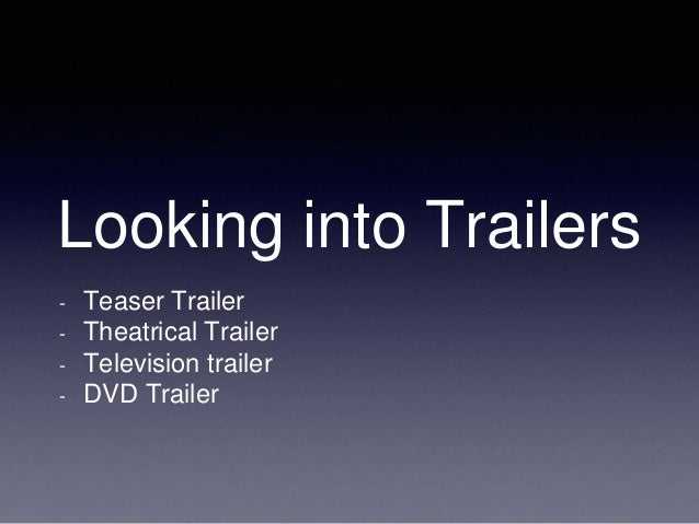 Looking into Trailers - Teaser Trailer - Theatrical Trailer - Television trailer - DVD Trailer