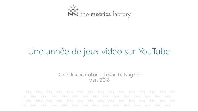 Une année de jeux vidéo sur YouTube Chandrache Golion – Erwan Le Nagard Mars 2018