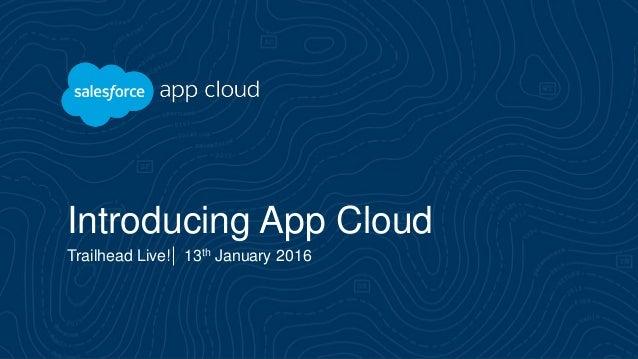 Trailhead Live Overview Of Salesforce App Cloud