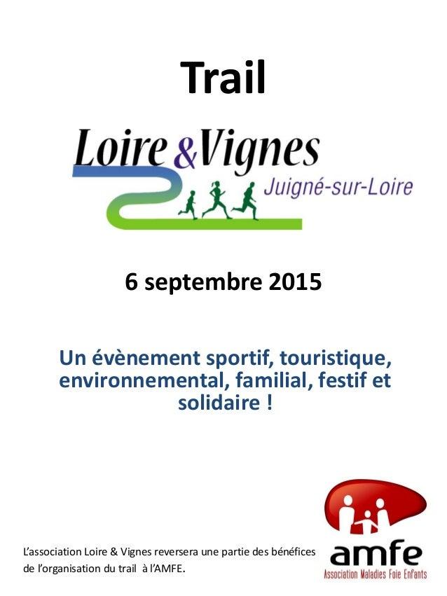 Trail 6 septembre 2015 Un évènement sportif, touristique, environnemental, familial, festif et solidaire ! L'association L...