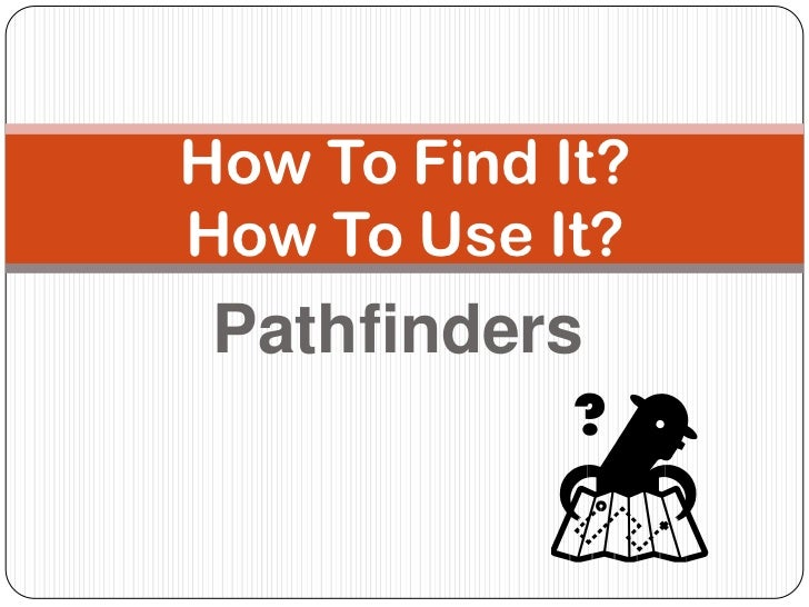 Pathfinders<br />How To Find It?How To Use It?<br />