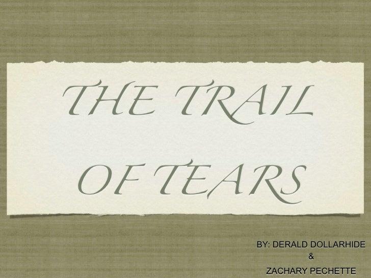 THE TRAIL   OF TEARS        BY: DERALD DOLLARHIDE                 &        ZACHARY PECHETTE