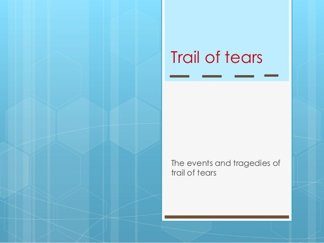 Trail of tearsThe events and tragedies oftrail of tears