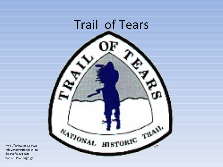 Trail  of Tears http://www.nps.gov/archive/peri/images/Trail%20of%20Tears%20NHT%20logo.gif