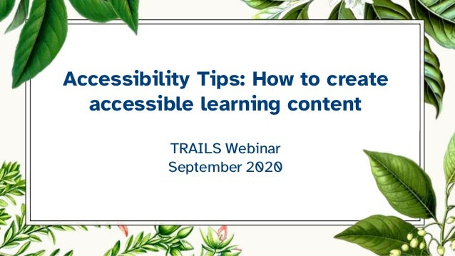 Accessibility Tips: How to create accessible learning content TRAILS Webinar September 2020