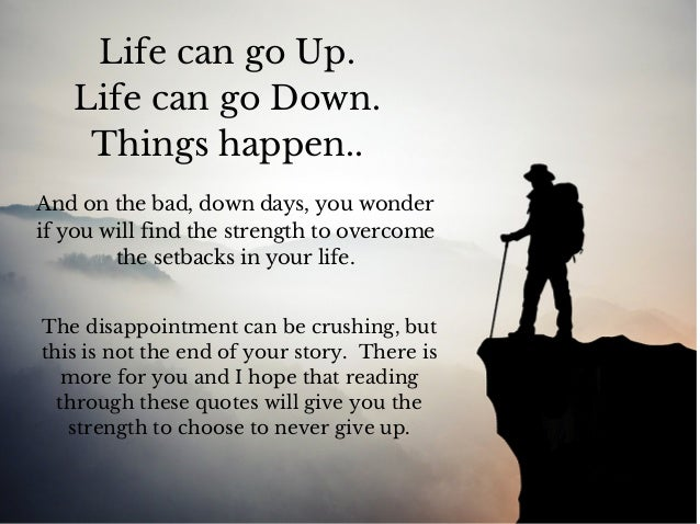 Never Give Up! Life Can Go Up. Life Can Go Down. Things Happen.