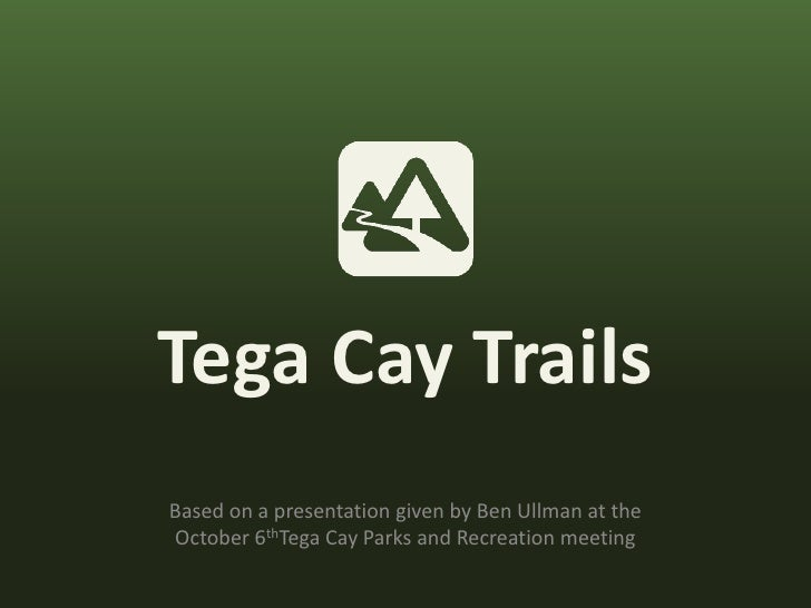 Tega Cay Trails<br />Based on a presentation given by Ben Ullman at the October 6thTega Cay Parks and Recreation meeting<b...