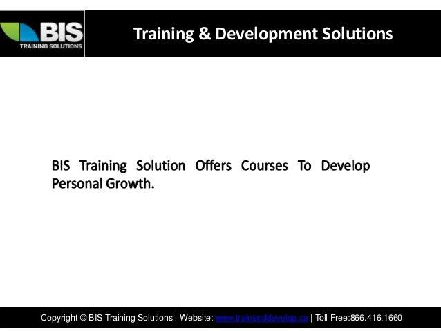 Training & Development SolutionsCopyright © BIS Training Solutions | Website: www.trainanddevelop.ca | Toll Free:866.416.1...