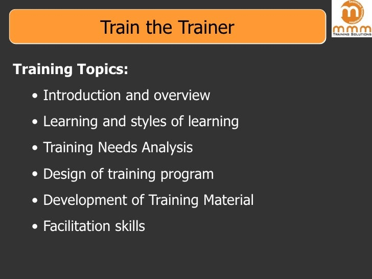 Train the Trainer <ul><li>Training Topics: </li></ul><ul><ul><li>Introduction and overview  </li></ul></ul><ul><ul><li>Lea...