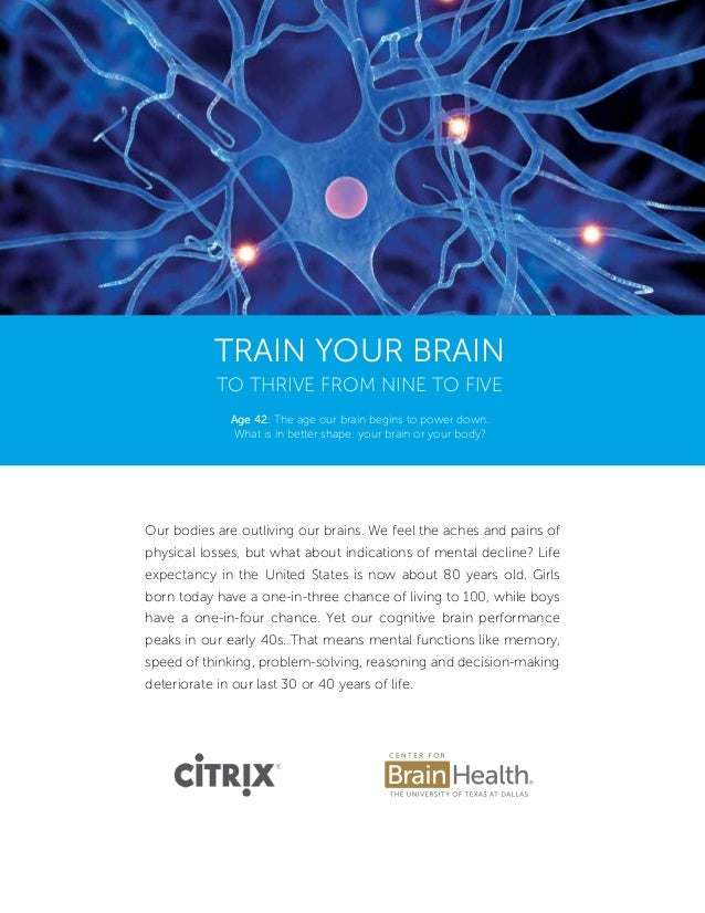 Train Your Brain to Thrive from Nine to Five Our bodies are outliving our brains. We feel the aches and pains of physical ...