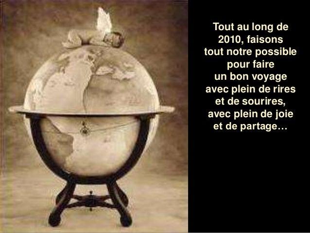 Tout au long de 2010, faisons tout notre possible pour faire un bon voyage avec plein de rires et de sourires, avec plein ...