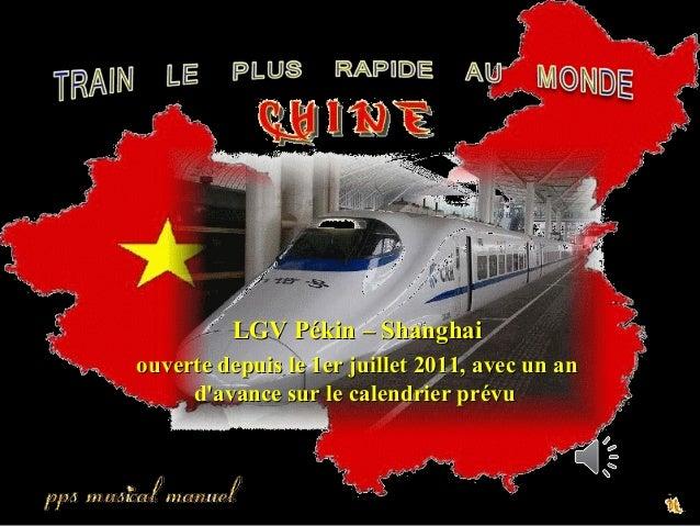LGV Pékin – ShanghaiLGV Pékin – Shanghai ouverte depuis le 1er juillet 2011, avec un anouverte depuis le 1er juillet 2011,...