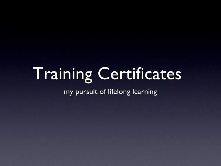 Training Certificates    my pursuit of lifelong learning