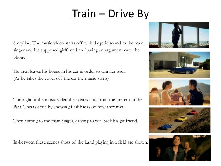 Train – Drive ByStoryline: The music video starts off with diegetic sound as the mainsinger and his supposed girlfriend ar...
