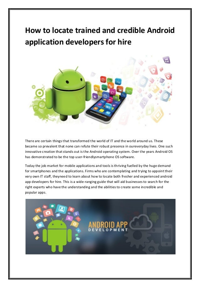 How to locate trained and credible Android application developers for hire There are certain things that transformed the w...