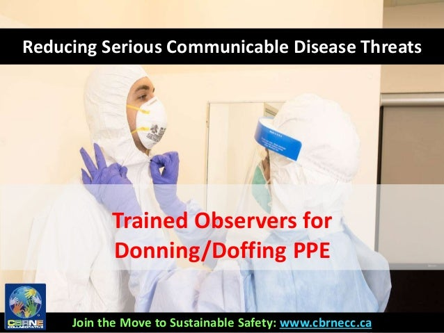 Trained Observers for Donning/Doffing PPE 1 Reducing Serious Communicable Disease Threats Join the Move to Sustainable Saf...