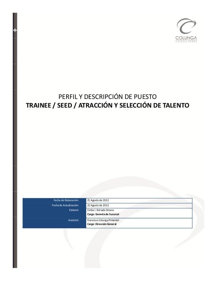 PERFIL Y DESCRIPCIÓN DE PUESTOTRAINEE / SEED / ATRACCIÓN Y SELECCIÓN DE TALENTO        Fecha de Elaboración:    21 Agosto ...