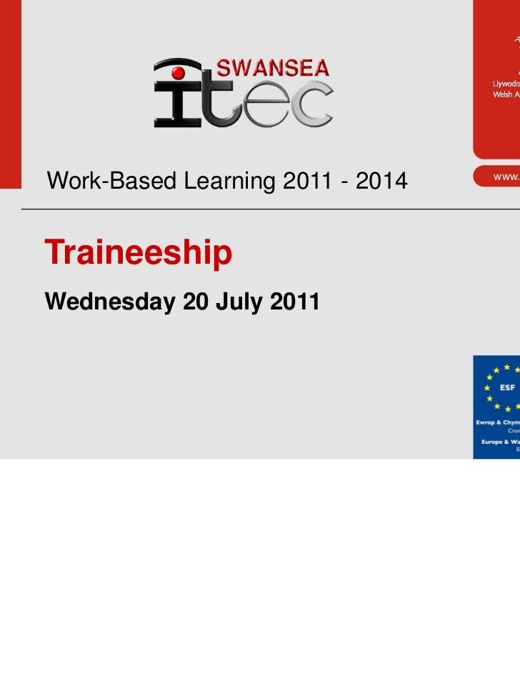 Work-Based Learning 2011 - 2014   www.cymru.gov.ukTraineeshipWednesday 20 July 2011