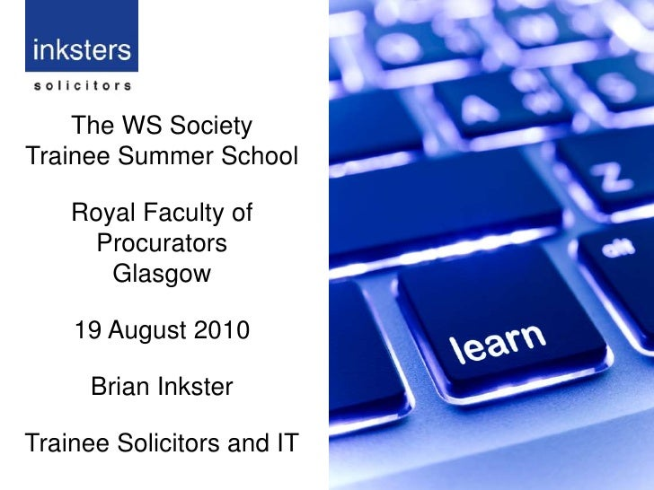 The WS Society <br />Trainee Summer School<br />Royal Faculty of Procurators<br />Glasgow <br />19 August 2010<br />Brian ...