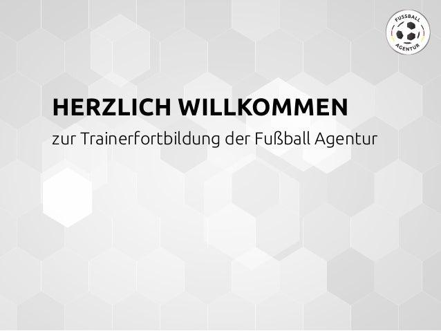 HERZLICH WILLKOMMEN   zur Trainerfortbildung der Fußball Agentur