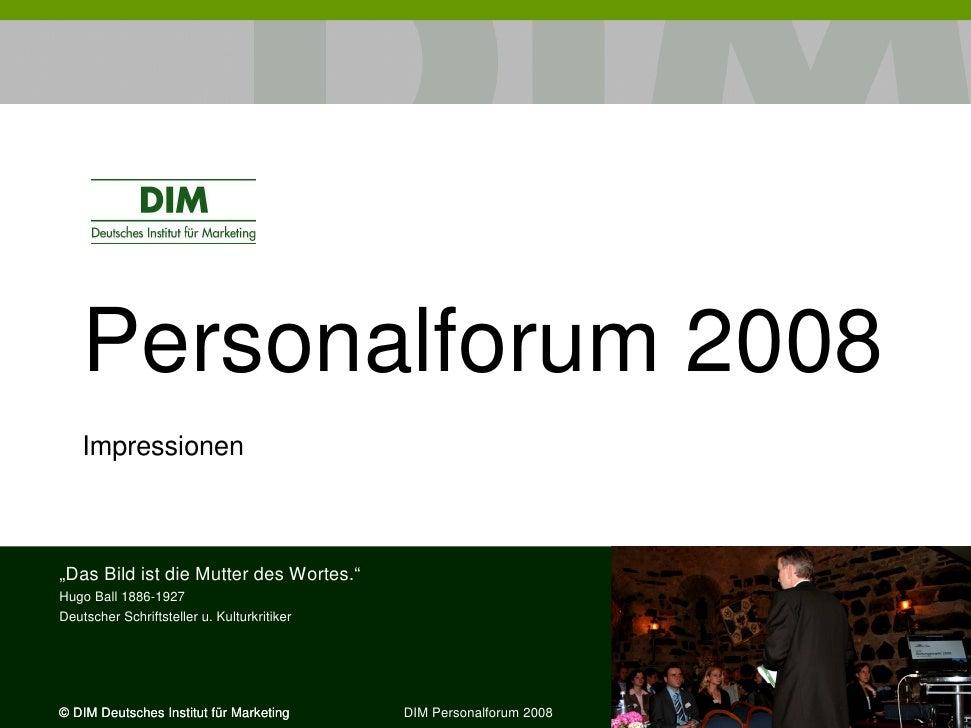 """Personalforum 2008     Impressionen    """"Das Bild ist die Mutter des Wortes."""" Hugo Ball 1886-1927 Deutscher Schriftsteller ..."""