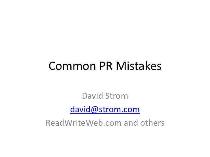 Common PR Mistakes        David Strom     david@strom.comReadWriteWeb.com and others