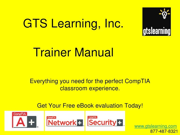GTS Learning, Inc.Trainer Manual<br />Everything you need for the perfect CompTIA classroom experience.<br />Get Your Free...