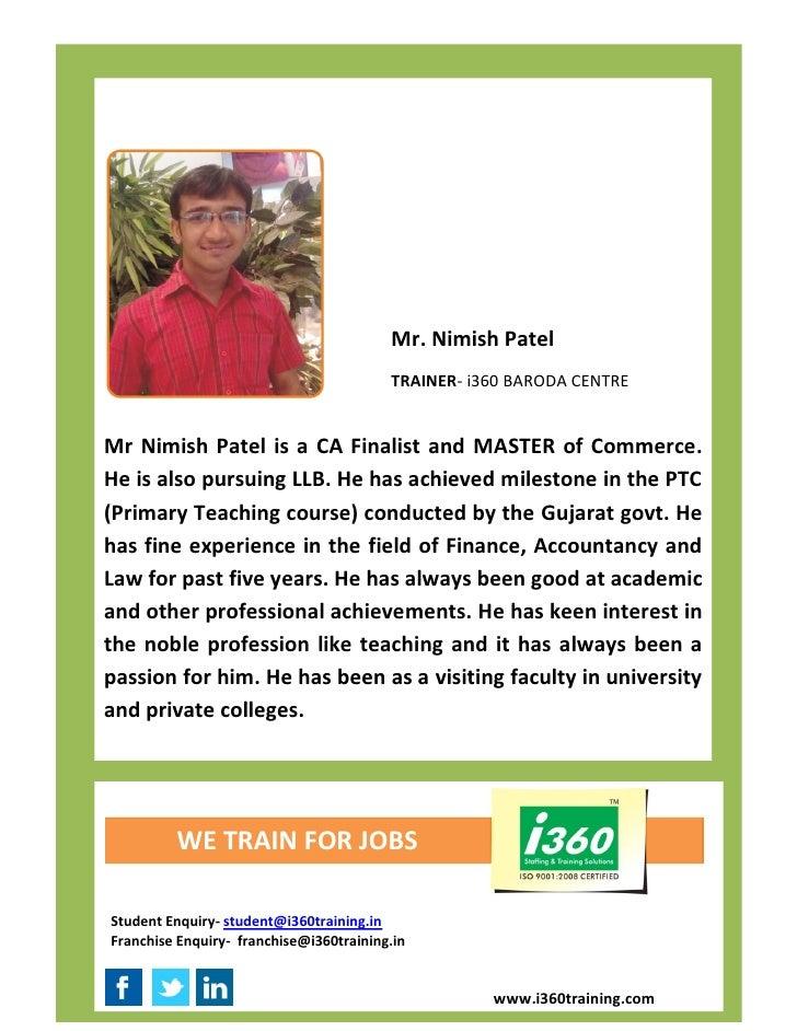 Mr. Nimish Patel                                         TRAINER- i360 BARODA CENTREMr Nimish Patel is a CA Finalist and M...
