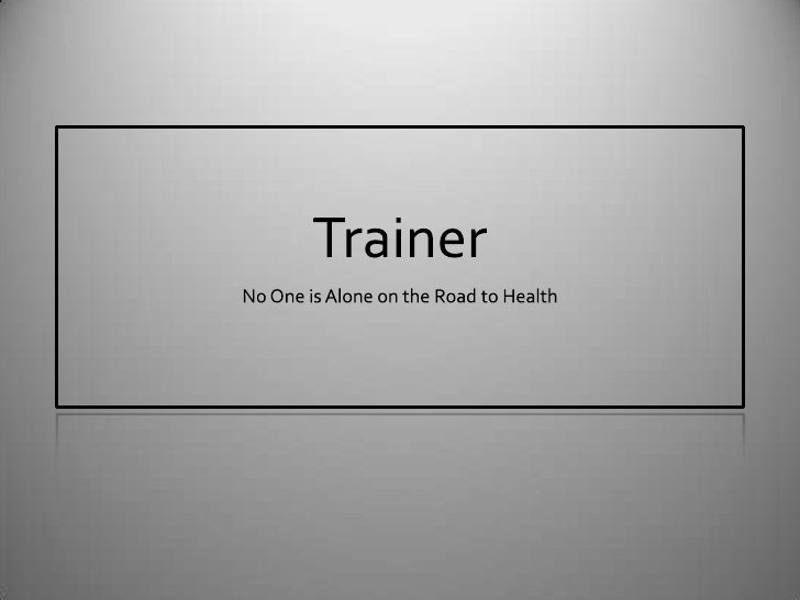 Trainer<br />No One is Alone on the Road to Health<br />