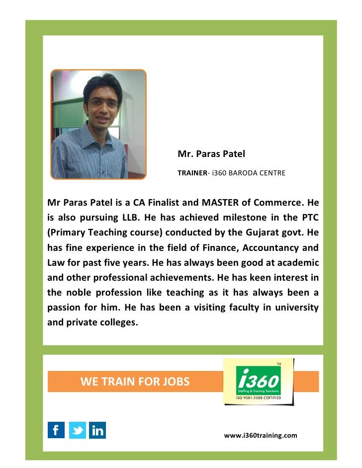 Mr. Paras Patel                             TRAINER- i360 BARODA CENTREMr Paras Patel is a CA Finalist and MASTER of Comme...