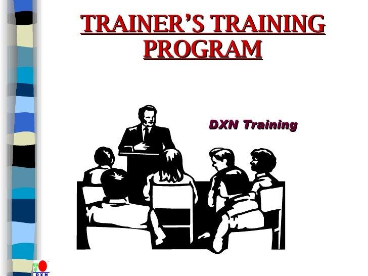 TRAINER'S TRAINING   PROGRAM DXN Training