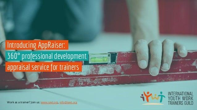 360° professional development Work as a trainer? Join us: www.iywt.org, info@iywt.org Introducing AppRaiser: appraisal ser...