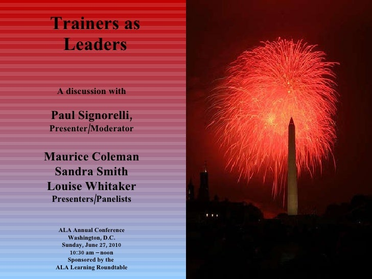 Trainers as  Leaders A discussion with Paul Signorelli, Presenter/Moderator Maurice Coleman Sandra Smith Louise Whitaker P...