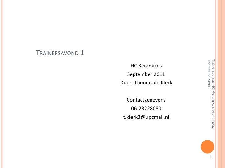 1<br />Trainerscursus HC Keramikos sep '11 door: Thomas de Klerk<br />Trainersavond 1<br />HC Keramikos <br />September 20...