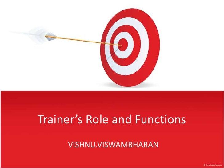 Trainer's Role and Functions     VISHNU.VISWAMBHARAN