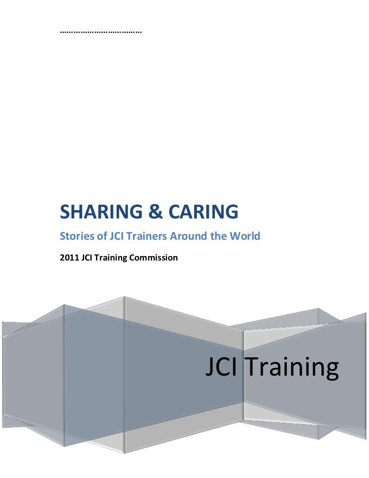 ………………………………SHARING & CARINGStories of JCI Trainers Around the World2011 JCI Training Commission                          ...