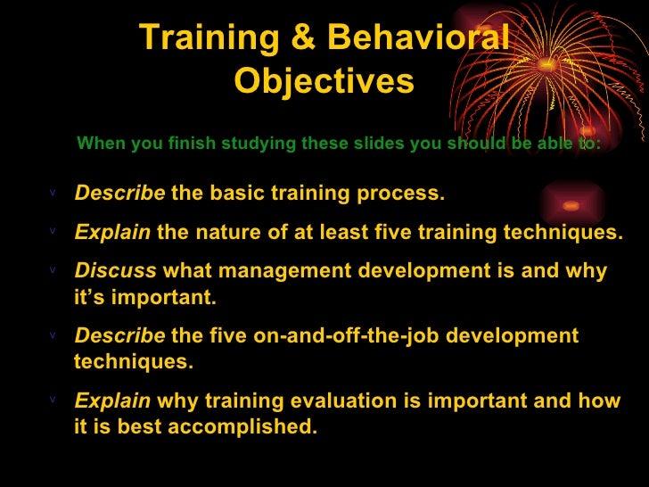 Training & Behavioral Objectives <ul><li>Describe  the basic training process. </li></ul><ul><li>Explain  the nature of at...