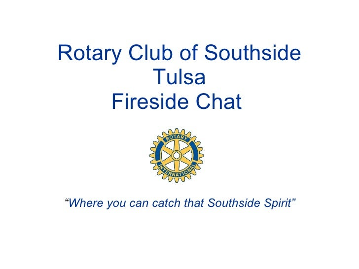 """Rotary Club of Southside Tulsa Fireside Chat   """" Where you can catch that Southside Spirit"""""""