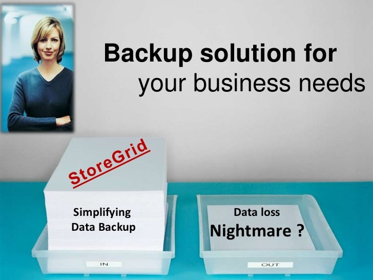 Backup solution for<br />     your business needs<br />StoreGrid<br />Data loss<br />Nightmare ?<br />Simplifying<br />Dat...