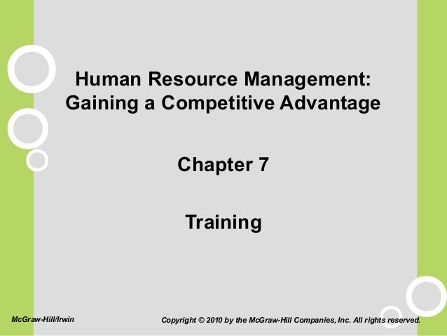 Human Resource Management: Gaining a Competitive Advantage Chapter 7 Training Copyright © 2010 by the McGraw-Hill Companie...