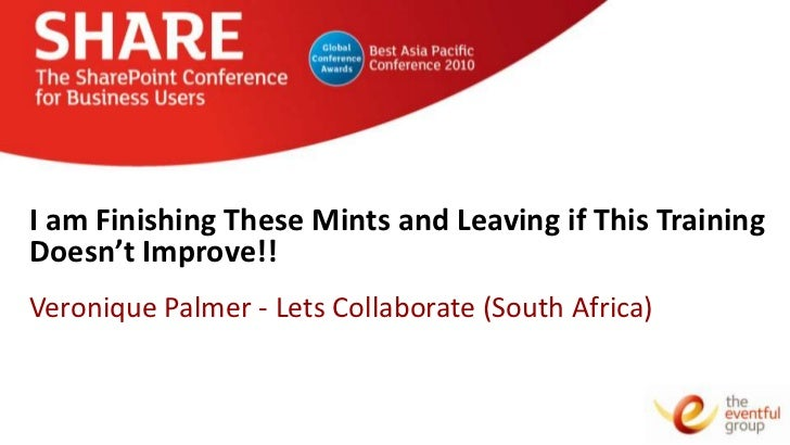 I am Finishing These Mints and Leaving if This TrainingDoesn't Improve!!Veronique Palmer - Lets Collaborate (South Africa)