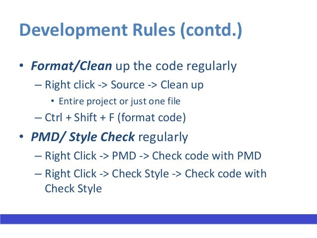 Development Rules (contd.)• Java coding  – Always use packages  – One class / file  – Never use System.out.print* methods•...